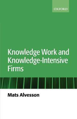 Knowledge Work and Knowledge-Intensive Firms by Mats Alvesson