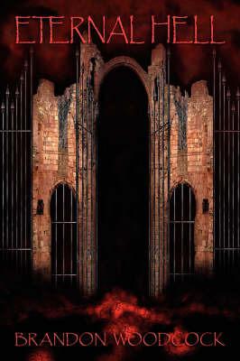 Eternal Hell by Brandon Woodcock