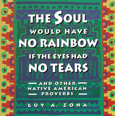 Soul Would Have No Rainbow If the Eyes Had No Tears and Other Native Am by Guy Zona