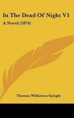 In the Dead of Night V1: A Novel (1874) by Thomas Wilkinson Speight