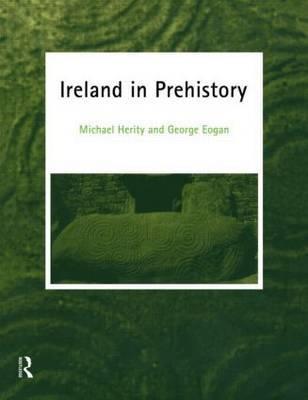 Ireland in Prehistory by Michael Herity