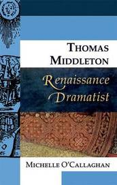 Thomas Middleton, Renaissance Dramatist by Michelle O'Callaghan
