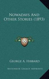 Nowadays and Other Stories (1893) by George A. Hibbard