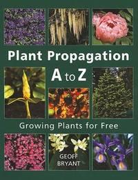 Plant Propagation A to Z by Geoff Bryant