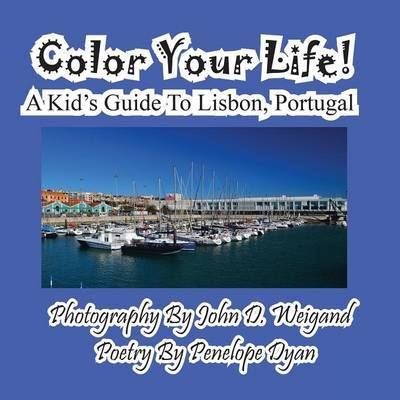 Color Your Life! a Kid's Guide to Lisbon, Portugal by Penelope Dyan
