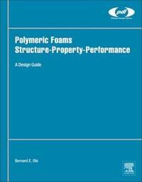 Polymeric Foams Structure-Property-Performance by Bernard Obi