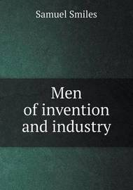Men of Invention and Industry by Samuel Smiles
