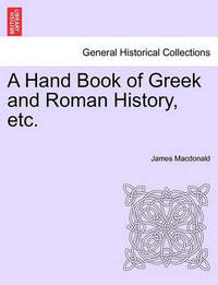 A Hand Book of Greek and Roman History, Etc. by Dr. James MacDonald