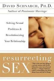 Resurrecting Sex by David Schnarch