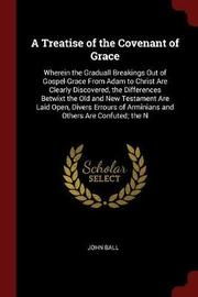 A Treatise of the Covenant of Grace by John Ball image