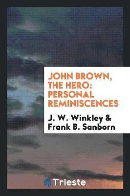 John Brown, the Hero by J W Winkley
