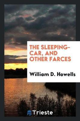 The Sleeping-Car, and Other Farces by William D.Howells image
