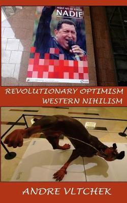 Revolutionary Optimism, Western Nihilism by Andre Vltchek
