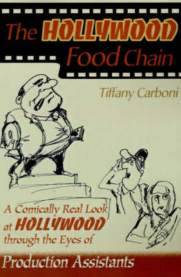 The Hollywood Food Chain: A Comically Real Look at Hollywood Through the Eyes of Production Assistants by Tiffany Carboni image