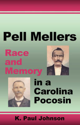 Pell Mellers: Race and Memory in a Carolina Pocosin by K.Paul Johnson