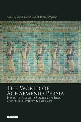 The World of Achaemenid Persia by John Curtis