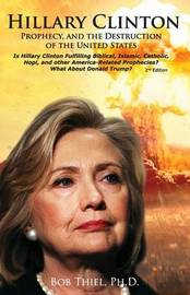 Hillary Clinton, Prophecy, and the Destruction of the United States, 2nd Edition by Bob Thiel Ph D