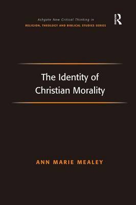 The Identity of Christian Morality by Ann Marie Mealey