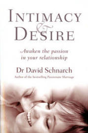 Intimacy and Desire: Awaken the Passion in Your Relationship by David Morris Schnarch