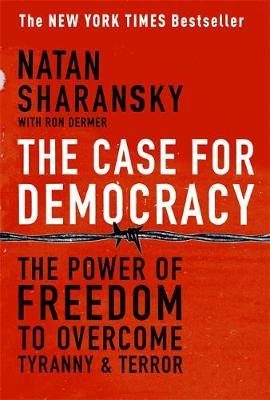 The Case For Democracy by Natan Sharansky