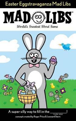 Easter Eggstravaganza Mad Libs by Roger Price