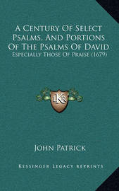 A Century of Select Psalms, and Portions of the Psalms of David: Especially Those of Praise (1679) by John Patrick