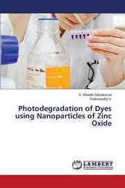 Photodegradation of Dyes Using Nanoparticles of Zinc Oxide by Selvakumar S Shanthi