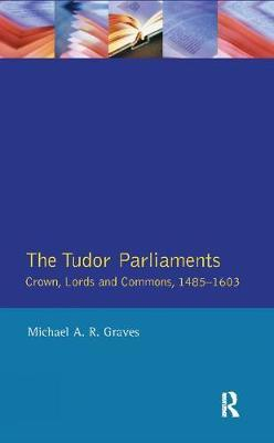 Tudor Parliaments,The Crown,Lords and Commons,1485-1603 by Michael Graves image