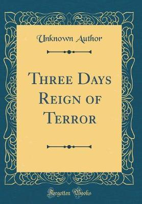Three Days Reign of Terror (Classic Reprint) by Unknown Author image