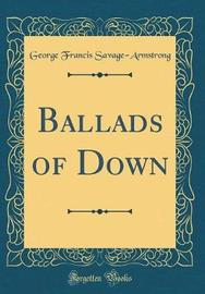 Ballads of Down (Classic Reprint) by George Francis Savage Armstrong