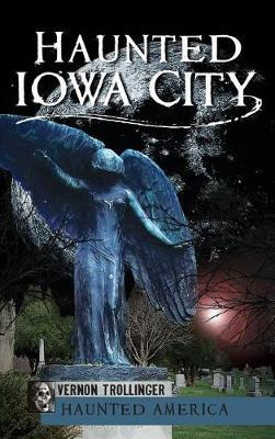 Haunted Iowa City by Vernon Trollinger image