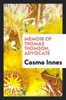 Memoir of Thomas Thomson, Advocate by Cosmo Innes