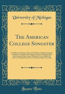 The American College Songster by University of Michigan