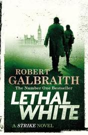 Lethal White: Cormoran Strike by Robert Galbraith