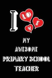 I Love My Awesome Primary School Teacher by Lovely Hearts Publishing