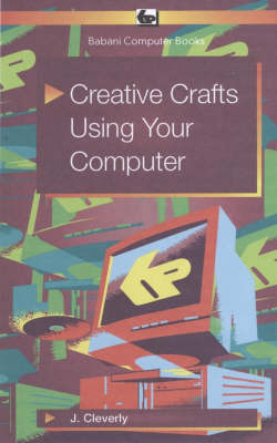 Creative Crafts Using Your Computer by Julie Cleverly image