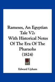 Rameses, an Egyptian Tale V2: With Historical Notes of the Era of the Pharaohs (1824) by Edward Upham