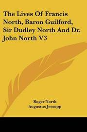The Lives of Francis North, Baron Guilford, Sir Dudley North and Dr. John North V3 by Roger North image
