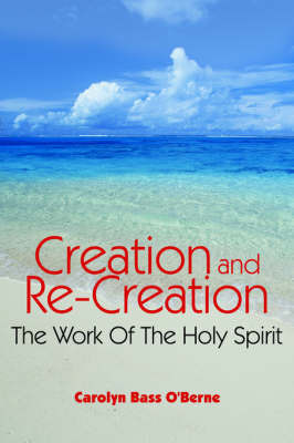 Creation and Re-Creation by Carolyn Bass O'Berne