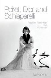 Poiret, Dior and Schiaparelli by Ilya Parkins