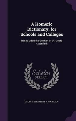 A Homeric Dictionary, for Schools and Colleges by Georg Autenrieth
