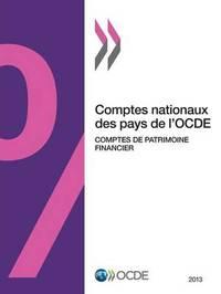 Comptes Nationaux Des Pays de L'Ocde, Comptes de Patrimoine Financier 2013 by Oecd
