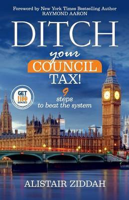 Ditch Your Council Tax! by MR Alistair Ziddah