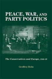 Peace, War and Party Politics by Geoffrey Hicks