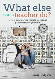 What Else Can a Teacher Do? by David Hodgson