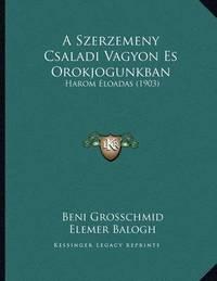 A Szerzemeny Csaladi Vagyon Es Orokjogunkban: Harom Eloadas (1903) by Beni Grosschmid
