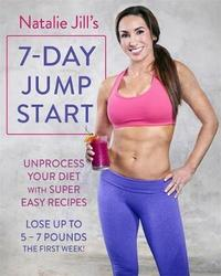 Natalie Jill's 7-Day Jump Start by Natalie Jill
