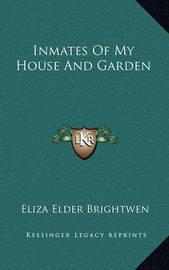 Inmates of My House and Garden by Eliza (Elder ) Brightwen