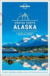 Lonely Planet Cruise Ports Alaska by Lonely Planet