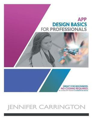 App Design Basics for Professionals by Jennifer Carrington image